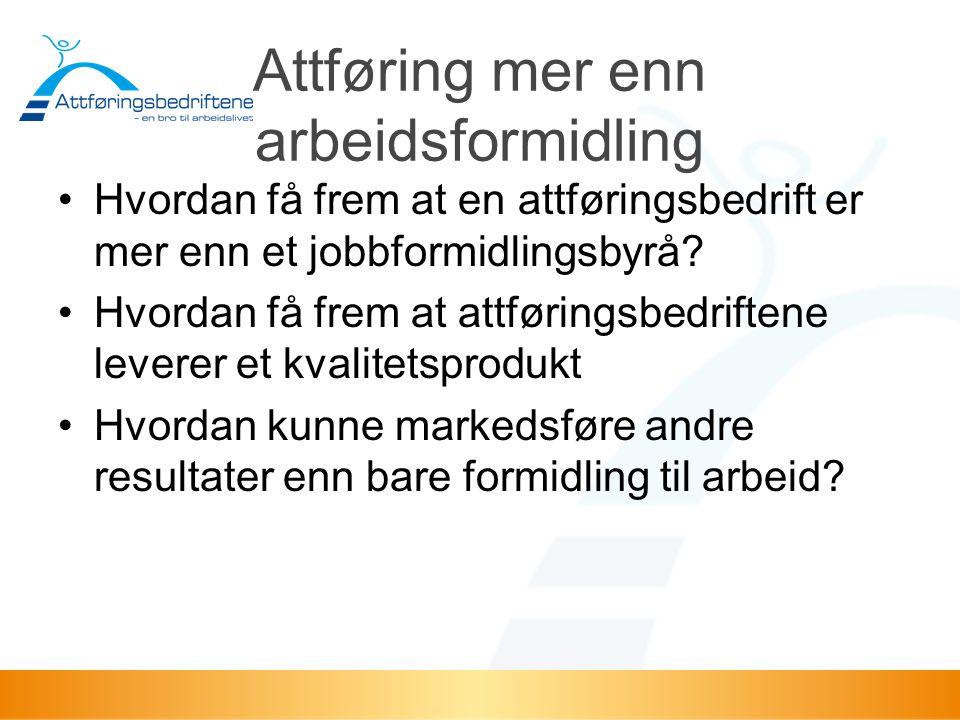Attføring mer enn arbeidsformidling •Hvordan få frem at en attføringsbedrift er mer enn et jobbformidlingsbyrå.