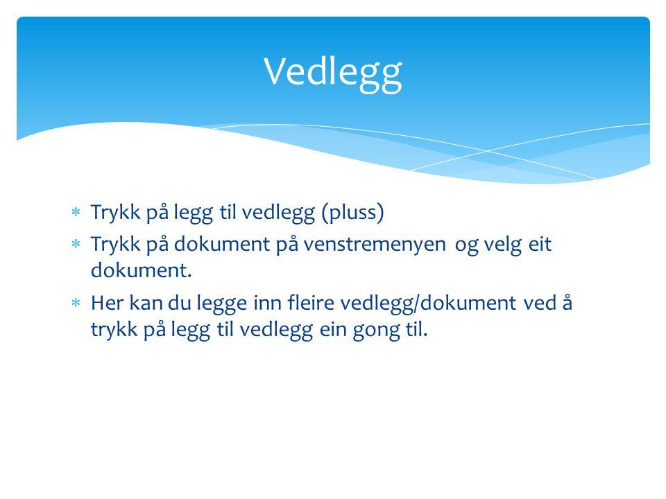  Trykk på legg til vedlegg (pluss)  Trykk på dokument på venstremenyen og velg eit dokument.  Her kan du legge inn fleire vedlegg/dokument ved å tr