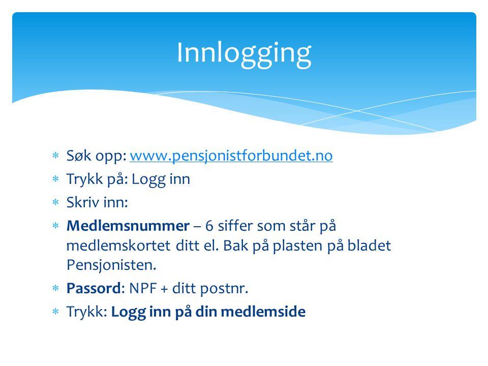  Søk opp: www.pensjonistforbundet.nowww.pensjonistforbundet.no  Trykk på: Logg inn  Skriv inn:  Medlemsnummer – 6 siffer som står på medlemskortet