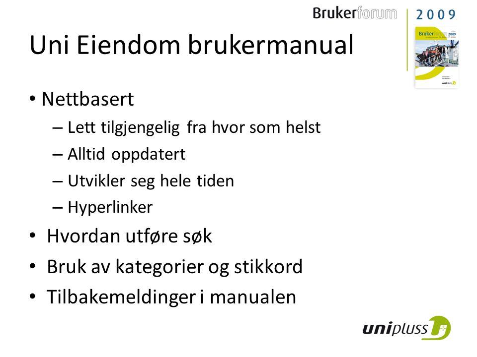 Uni Eiendom brukermanual • Nettbasert – Lett tilgjengelig fra hvor som helst – Alltid oppdatert – Utvikler seg hele tiden – Hyperlinker • Hvordan utfø