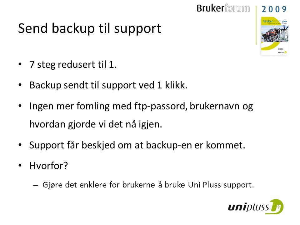 Send backup til support • 7 steg redusert til 1. • Backup sendt til support ved 1 klikk. • Ingen mer fomling med ftp-passord, brukernavn og hvordan gj