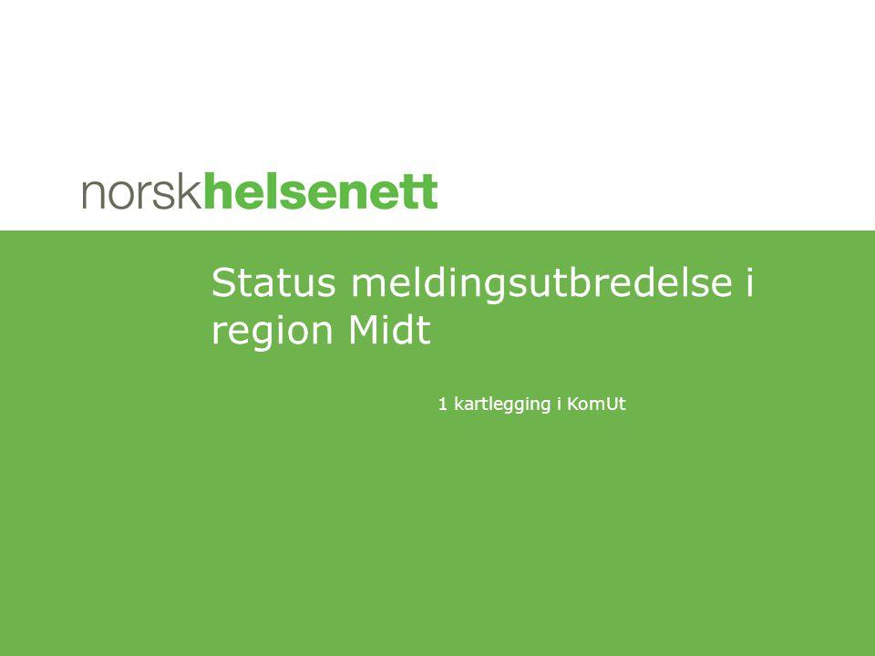 1 kartlegging i KomUt Status meldingsutbredelse i region Midt