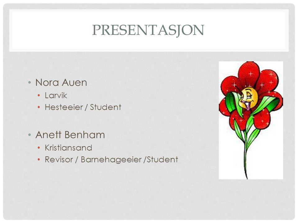 PRESENTASJON • Nora Auen • Larvik • Hesteeier / Student • Anett Benham • Kristiansand • Revisor / Barnehageeier /Student