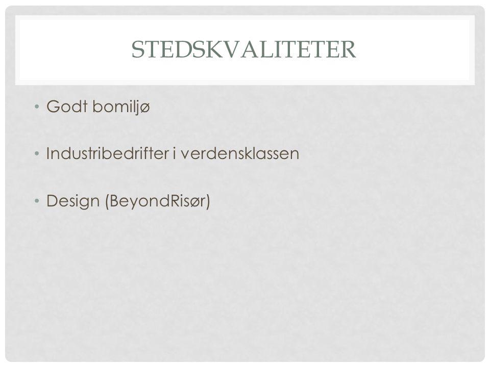 STEDSKVALITETER • Godt bomiljø • Industribedrifter i verdensklassen • Design (BeyondRisør)