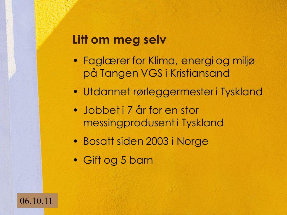 Litt om meg selv •Faglærer for Klima, energi og miljø på Tangen VGS i Kristiansand •Utdannet rørleggermester i Tyskland •Jobbet i 7 år for en stor mes