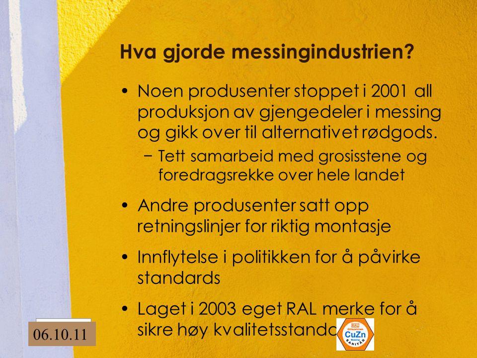 Hva gjorde messingindustrien? •Noen produsenter stoppet i 2001 all produksjon av gjengedeler i messing og gikk over til alternativet rødgods. −Tett sa