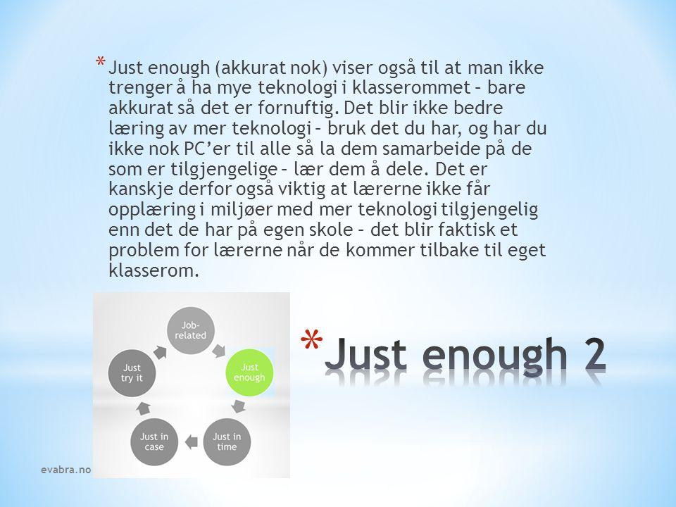 * Just enough (akkurat nok) viser også til at man ikke trenger å ha mye teknologi i klasserommet – bare akkurat så det er fornuftig.