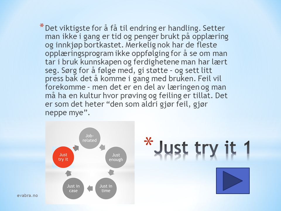 * Det er fire strategier for Just Try It-tilnærming; Læreren skal undervise i pensum, ikke teknologi.