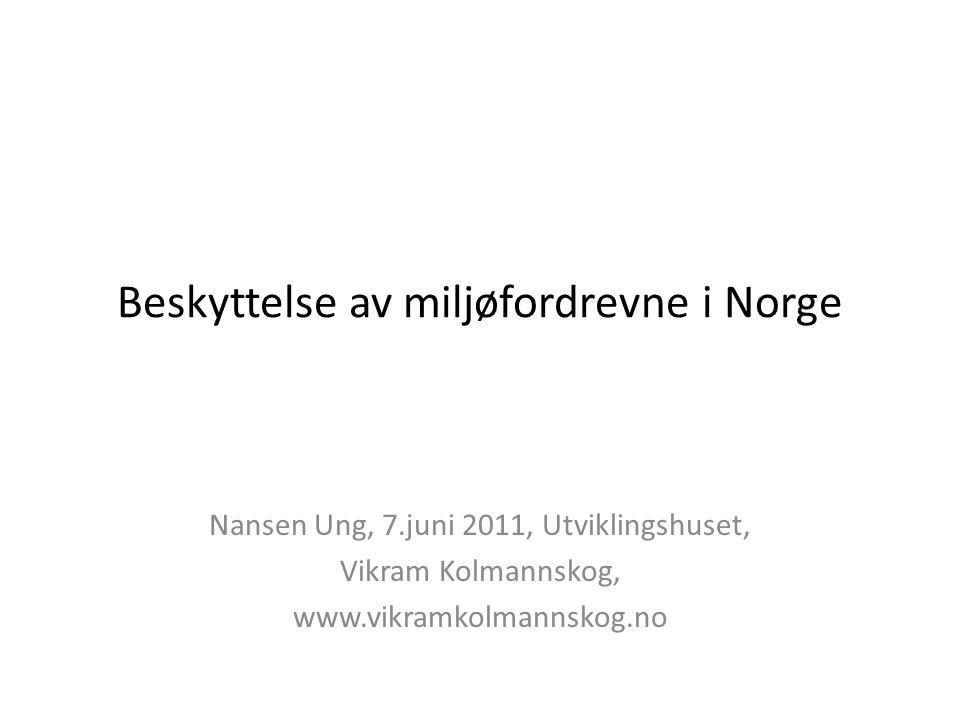 Beskyttelse av miljøfordrevne i Norge Nansen Ung, 7.juni 2011, Utviklingshuset, Vikram Kolmannskog, www.vikramkolmannskog.no