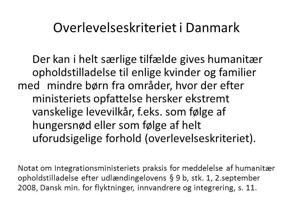 Overlevelseskriteriet i Danmark Der kan i helt særlige tilfælde gives humanitær opholdstilladelse til enlige kvinder og familier med mindre børn fra områder, hvor der efter ministeriets opfattelse hersker ekstremt vanskelige levevilkår, f.eks.