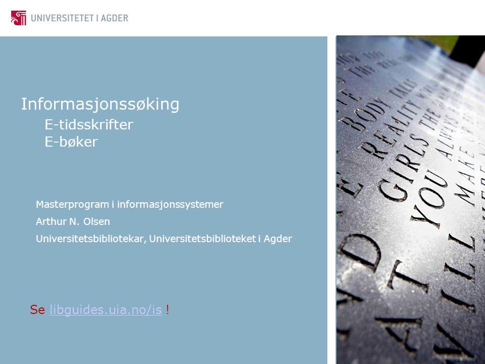 Informasjonssøking E-tidsskrifter E-bøker Masterprogram i informasjonssystemer Arthur N.