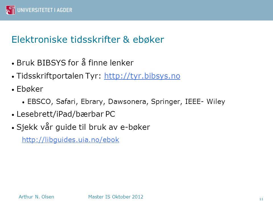 Elektroniske tidsskrifter & ebøker • Bruk BIBSYS for å finne lenker • Tidsskriftportalen Tyr: http://tyr.bibsys.nohttp://tyr.bibsys.no • Ebøker • EBSCO, Safari, Ebrary, Dawsonera, Springer, IEEE- Wiley • Lesebrett/iPad/bærbar PC • Sjekk vår guide til bruk av e-bøker http://libguides.uia.no/ebok Arthur N.