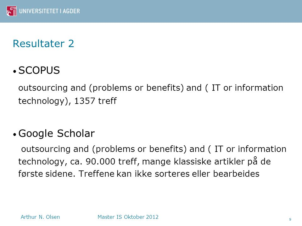 Resultater 2 • SCOPUS outsourcing and (problems or benefits) and ( IT or information technology), 1357 treff • Google Scholar outsourcing and (problem