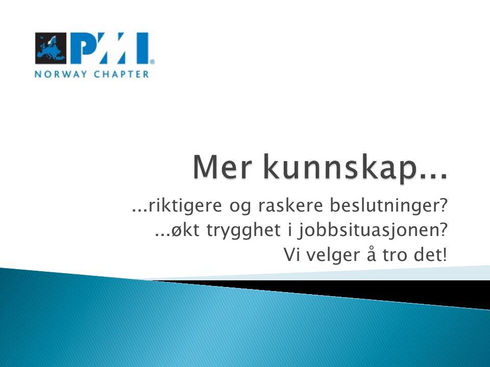...riktigere og raskere beslutninger ...økt trygghet i jobbsituasjonen Vi velger å tro det!
