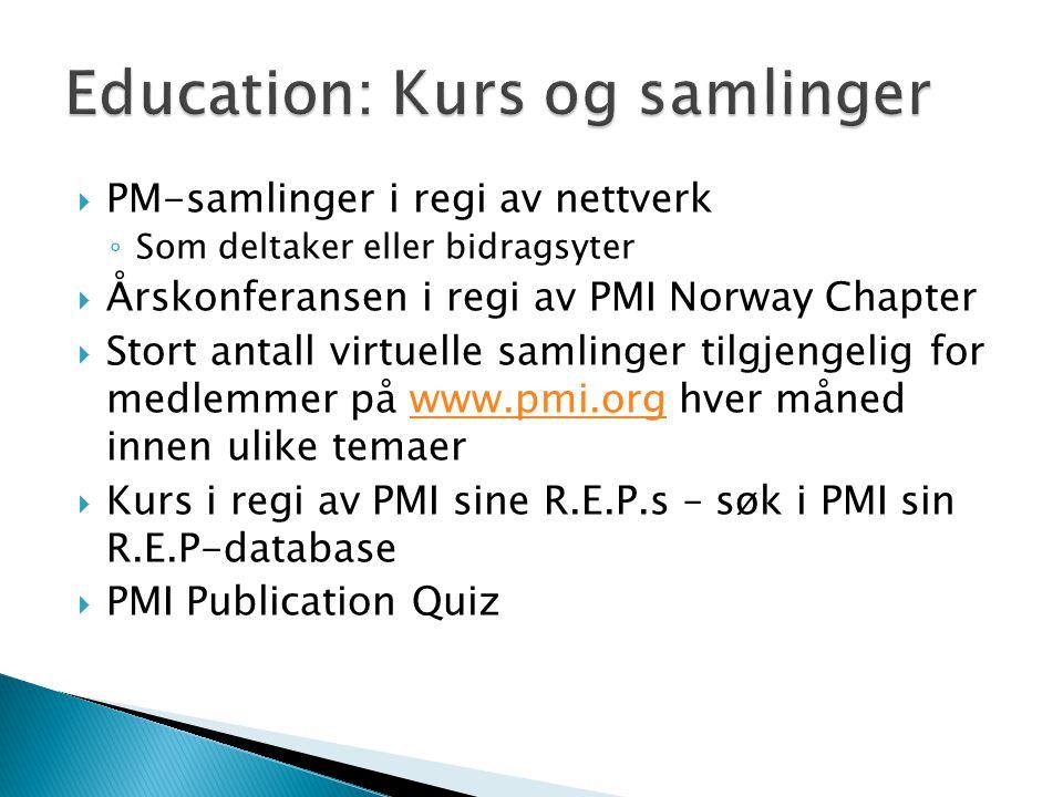  PM-samlinger i regi av nettverk ◦ Som deltaker eller bidragsyter  Årskonferansen i regi av PMI Norway Chapter  Stort antall virtuelle samlinger tilgjengelig for medlemmer på www.pmi.org hver måned innen ulike temaerwww.pmi.org  Kurs i regi av PMI sine R.E.P.s – søk i PMI sin R.E.P-database  PMI Publication Quiz