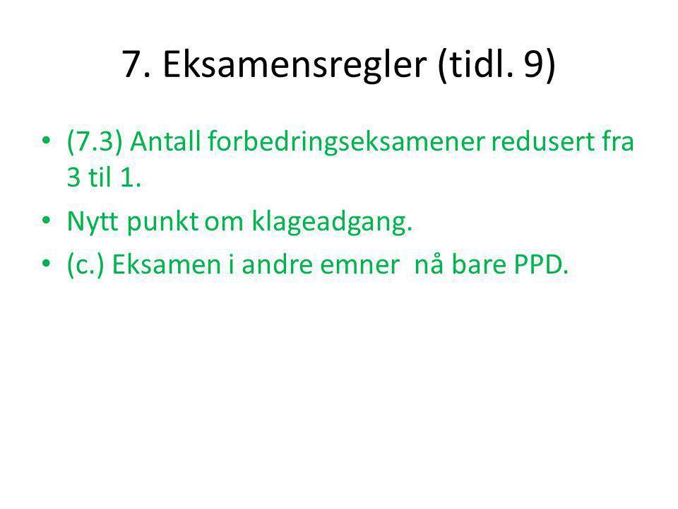 7.Eksamensregler (tidl. 9) • (7.3) Antall forbedringseksamener redusert fra 3 til 1.