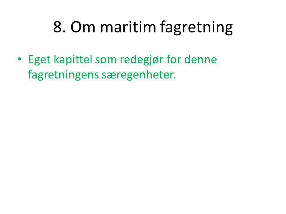 8. Om maritim fagretning • Eget kapittel som redegjør for denne fagretningens særegenheter.