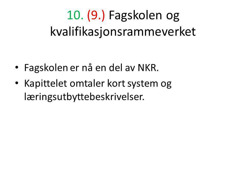 10.(9.) Fagskolen og kvalifikasjonsrammeverket • Fagskolen er nå en del av NKR.