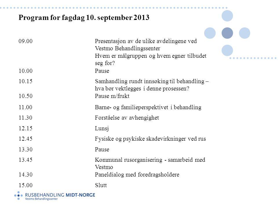 Program for fagdag 10. september 2013 09.00Presentasjon av de ulike avdelingene ved Vestmo Behandlingssenter Hvem er målgruppen og hvem egner tilbudet