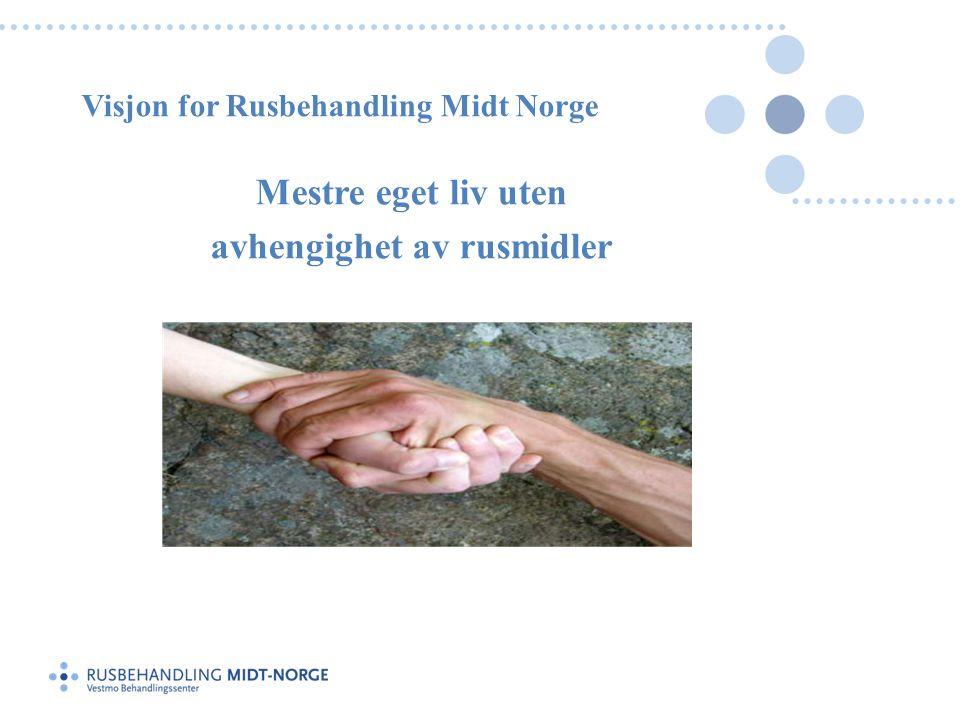 Visjon for Rusbehandling Midt Norge Mestre eget liv uten avhengighet av rusmidler