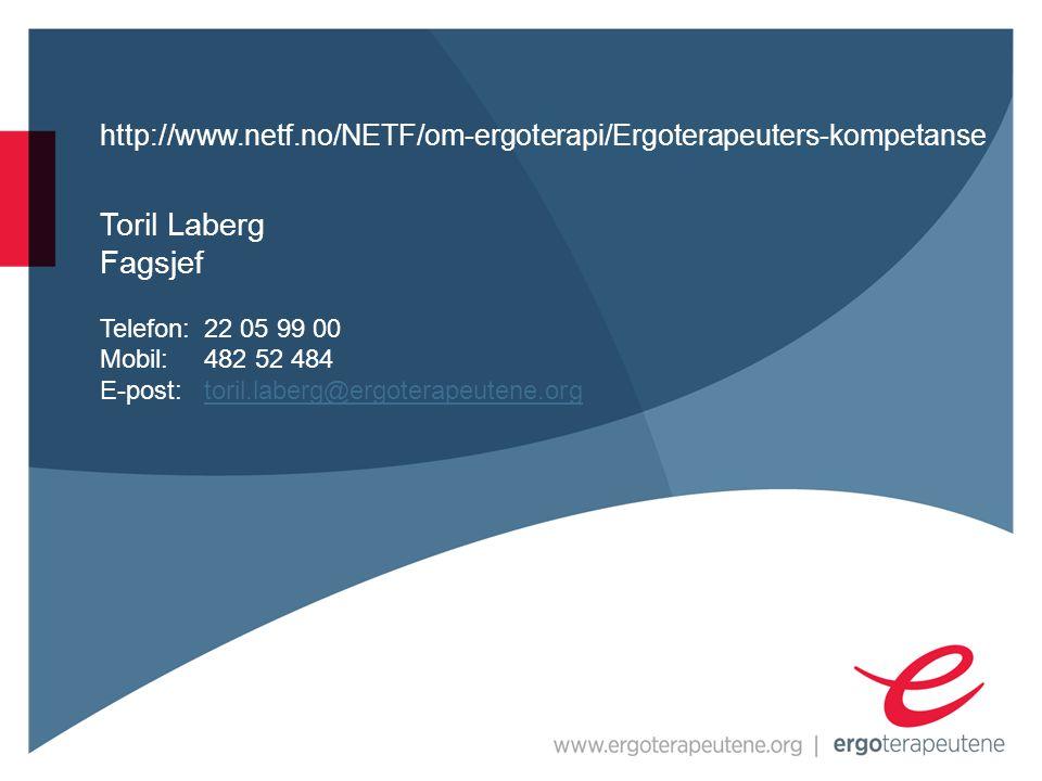 http://www.netf.no/NETF/om-ergoterapi/Ergoterapeuters-kompetanse Toril Laberg Fagsjef Telefon: 22 05 99 00 Mobil: 482 52 484 E-post: toril.laberg@ergoterapeutene.orgtoril.laberg@ergoterapeutene.org