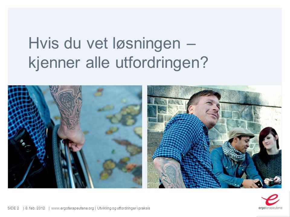 SIDE ||www.ergoterapeutene.org| Hvis du vet løsningen – kjenner alle utfordringen.
