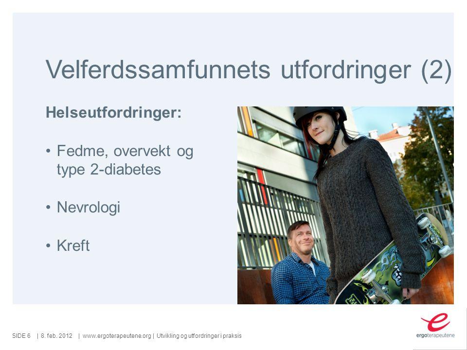 SIDE ||www.ergoterapeutene.org| Velferdssamfunnets utfordringer (2) 8.