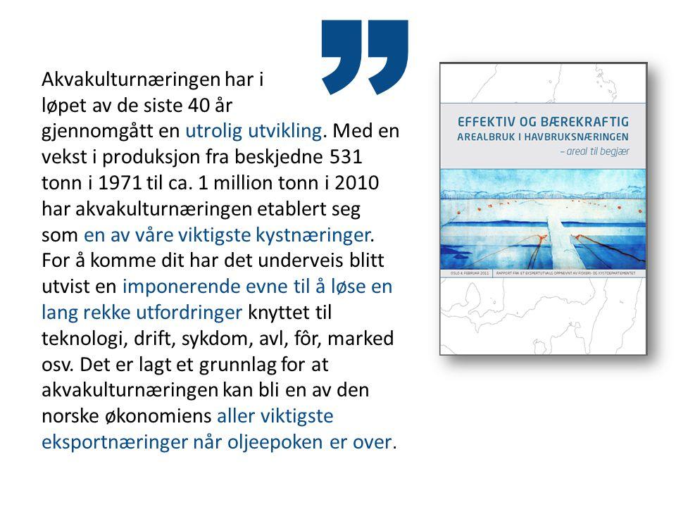 Akvakulturnæringen har i løpet av de siste 40 år gjennomgått en utrolig utvikling. Med en vekst i produksjon fra beskjedne 531 tonn i 1971 til ca. 1 m