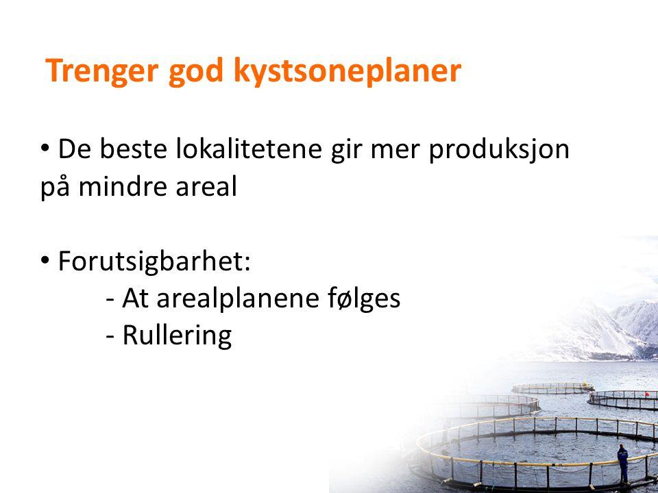 • De beste lokalitetene gir mer produksjon på mindre areal • Forutsigbarhet: - At arealplanene følges - Rullering Trenger god kystsoneplaner
