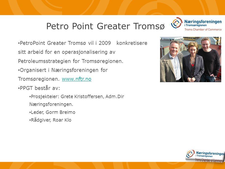 • PetroPoint Greater Tromsø vil i 2009 konkretisere sitt arbeid for en operasjonalisering av Petroleumsstrategien for Tromsøregionen.
