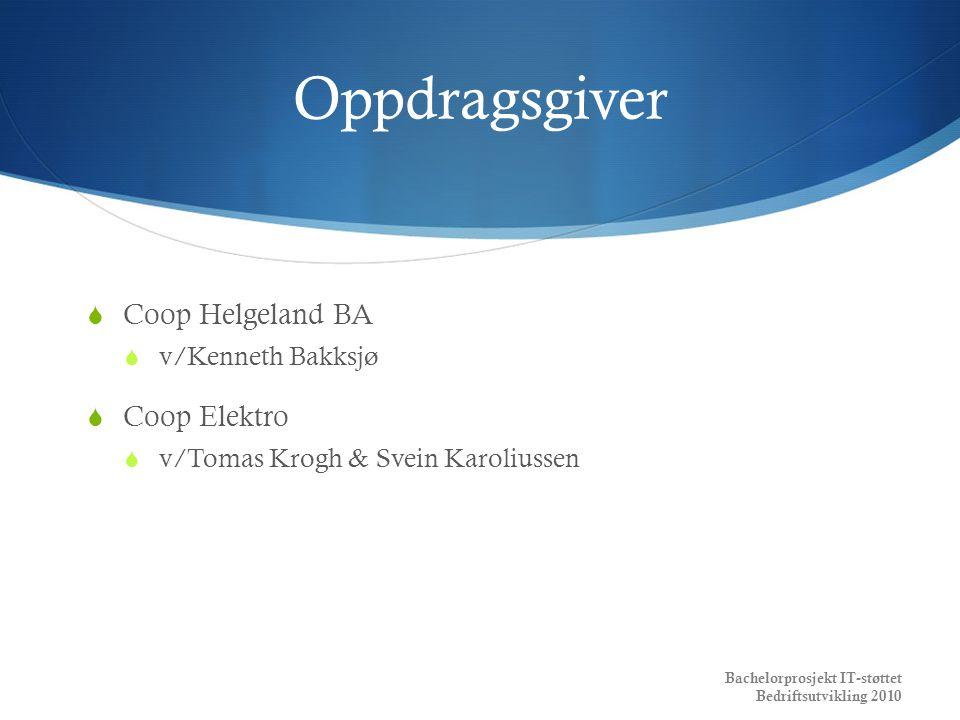 Oppdragsgiver  Coop Helgeland BA  v/Kenneth Bakksjø  Coop Elektro  v/Tomas Krogh & Svein Karoliussen Bachelorprosjekt IT-støttet Bedriftsutvikling
