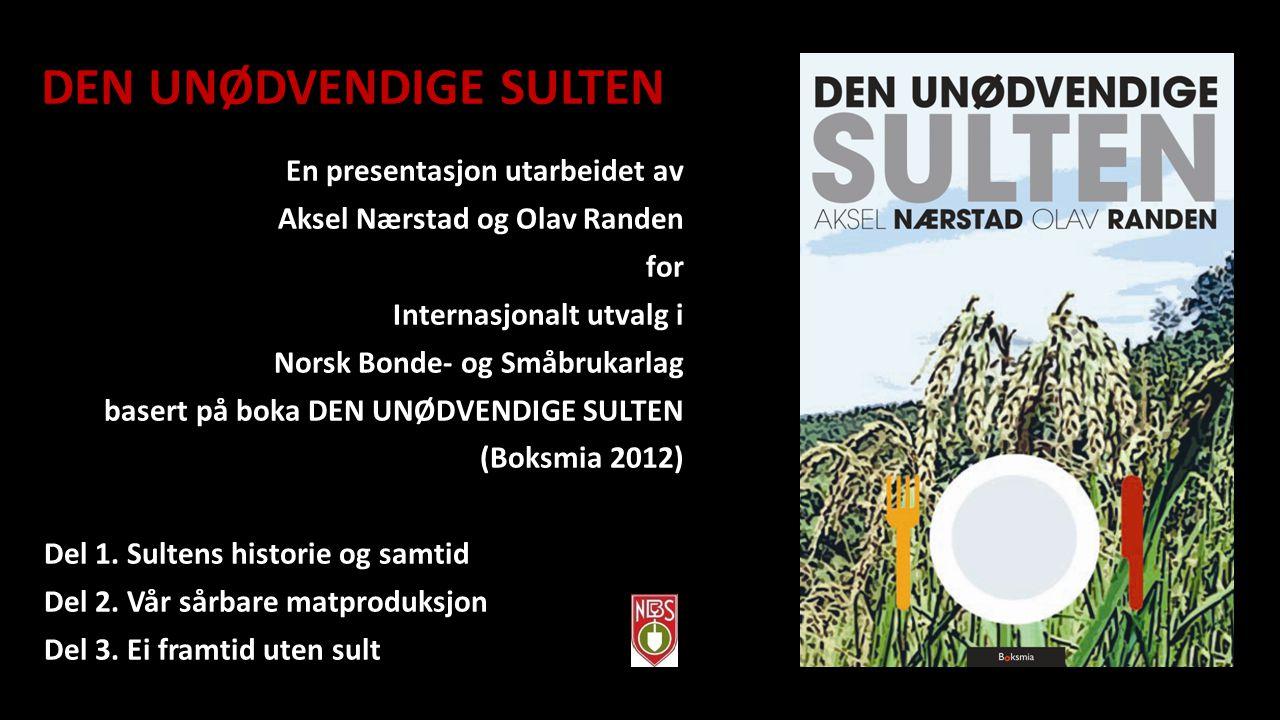 DEN UNØDVENDIGE SULTEN En presentasjon utarbeidet av Aksel Nærstad og Olav Randen for Internasjonalt utvalg i Norsk Bonde- og Småbrukarlag basert på b