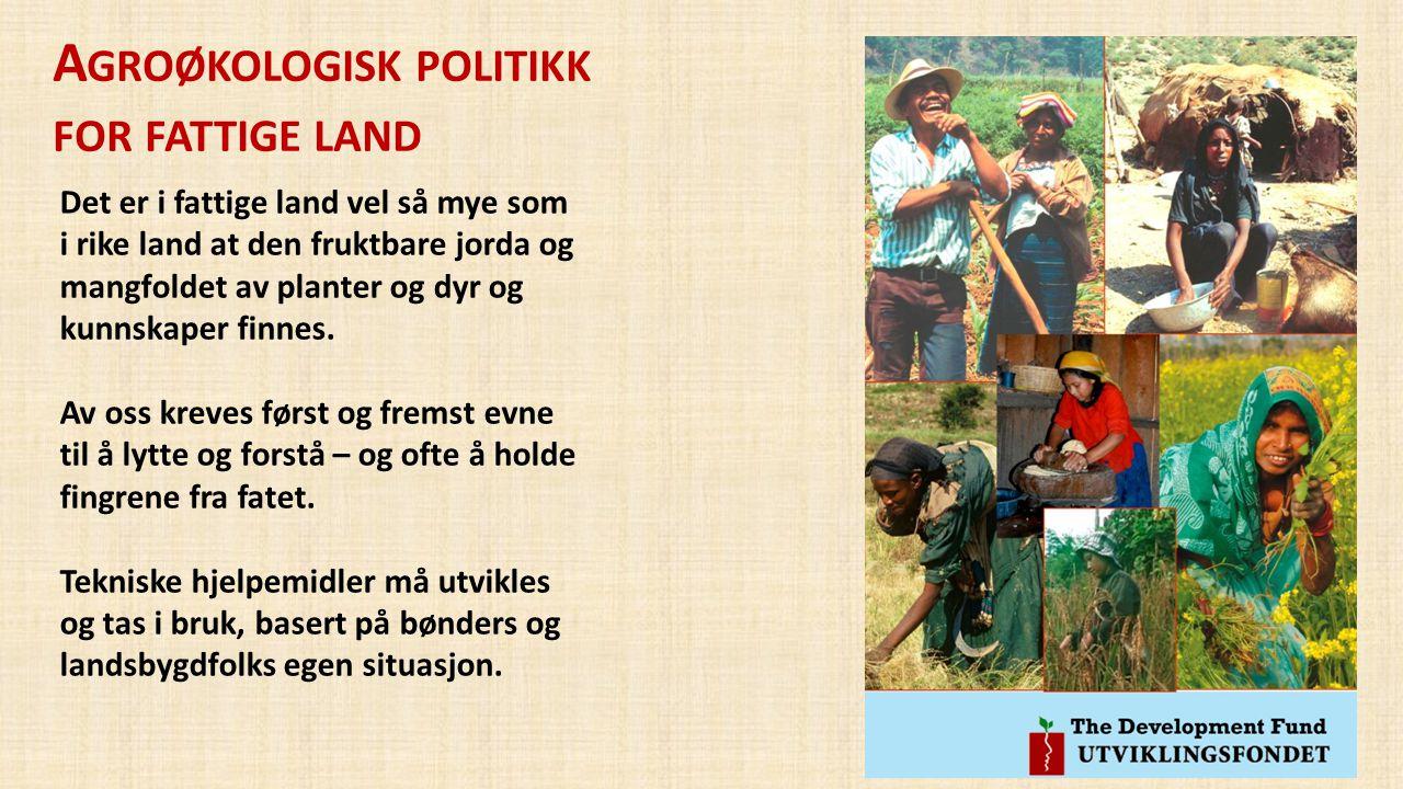 A GROØKOLOGISK POLITIKK FOR FATTIGE LAND Det er i fattige land vel så mye som i rike land at den fruktbare jorda og mangfoldet av planter og dyr og ku