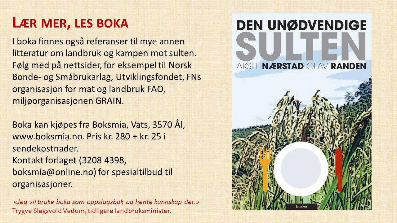 L ÆR MER, LES BOKA I boka finnes også referanser til mye annen litteratur om landbruk og kampen mot sulten. Følg med på nettsider, for eksempel til No