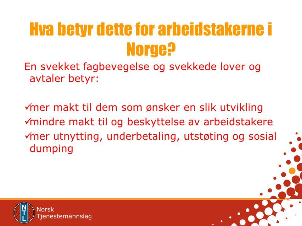 Hva betyr dette for arbeidstakerne i Norge.
