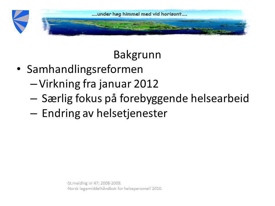 Bakgrunn • Samhandlingsreformen – Virkning fra januar 2012 – Særlig fokus på forebyggende helsearbeid – Endring av helsetjenester ∙St.melding nr 47; 2008-2009.