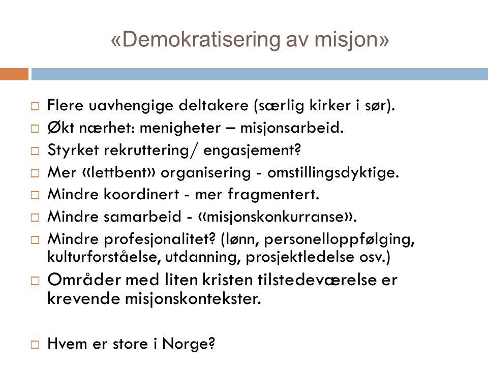 «Demokratisering av misjon»  Flere uavhengige deltakere (særlig kirker i sør).  Økt nærhet: menigheter – misjonsarbeid.  Styrket rekruttering/ enga