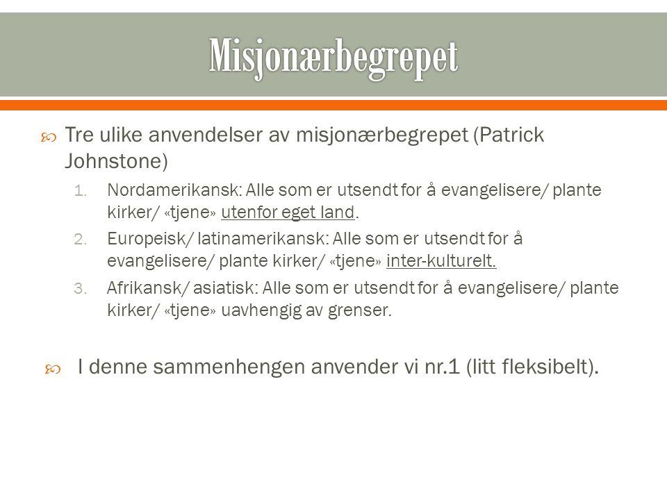  Tre ulike anvendelser av misjonærbegrepet (Patrick Johnstone) 1.