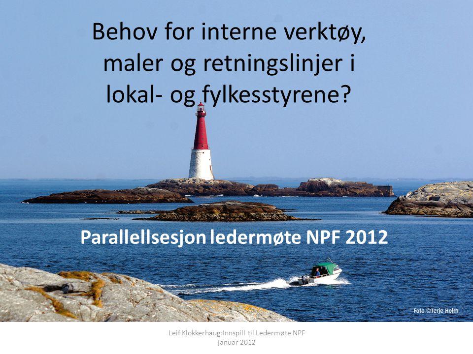 Behov for interne verktøy, maler og retningslinjer i lokal- og fylkesstyrene? Parallellsesjon ledermøte NPF 2012 Leif Klokkerhaug:Innspill til Ledermø