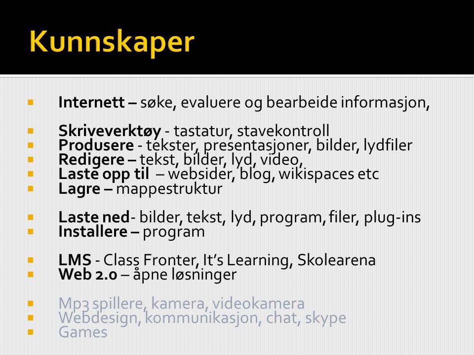  Internett – søke, evaluere og bearbeide informasjon,  Skriveverktøy - tastatur, stavekontroll  Produsere - tekster, presentasjoner, bilder, lydfil