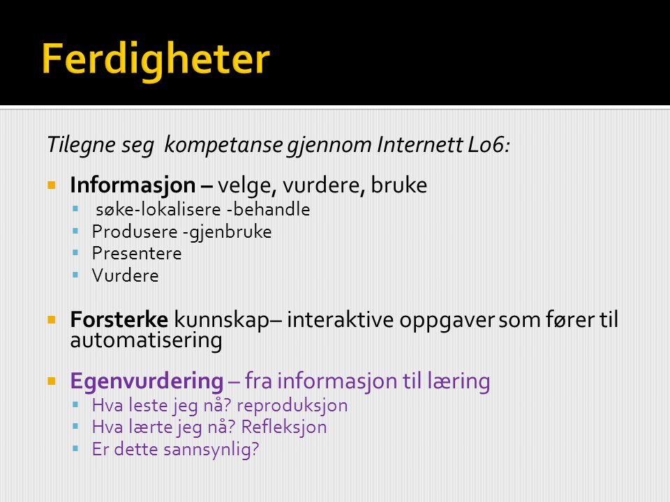 Tilegne seg kompetanse gjennom Internett L06:  Informasjon – velge, vurdere, bruke  søke-lokalisere -behandle  Produsere -gjenbruke  Presentere 