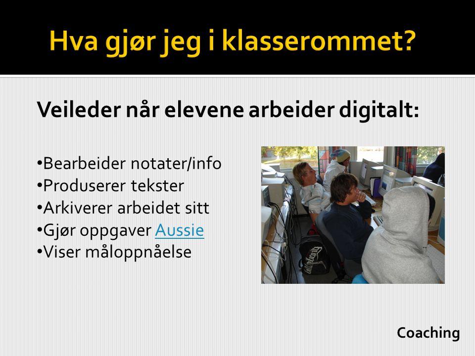 Veileder når elevene arbeider digitalt: • Bearbeider notater/info • Produserer tekster • Arkiverer arbeidet sitt • Gjør oppgaver AussieAussie • Viser