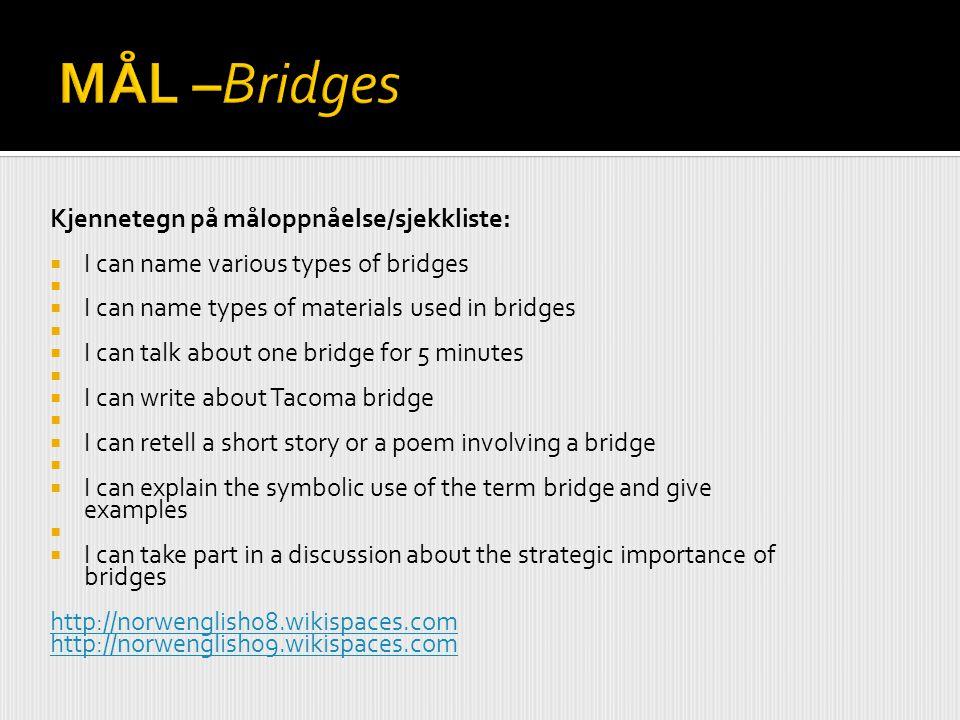 Kjennetegn på måloppnåelse/sjekkliste:  I can name various types of bridges   I can name types of materials used in bridges   I can talk about on