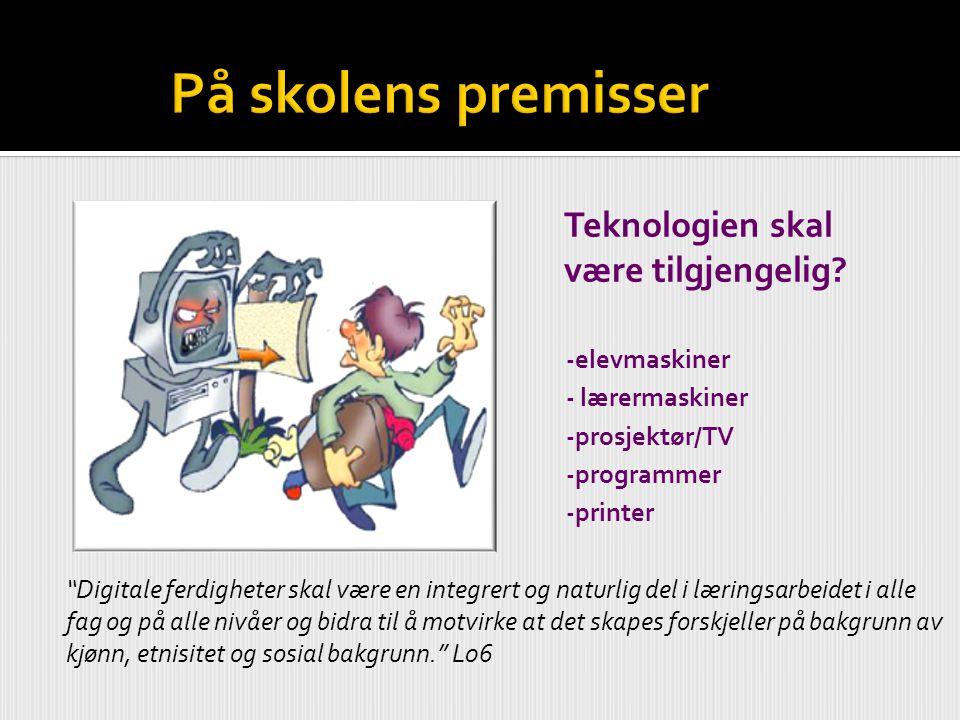 """Teknologien skal være tilgjengelig? -elevmaskiner - lærermaskiner -prosjektør/TV -programmer -printer """"Digitale ferdigheter skal være en integrert og"""