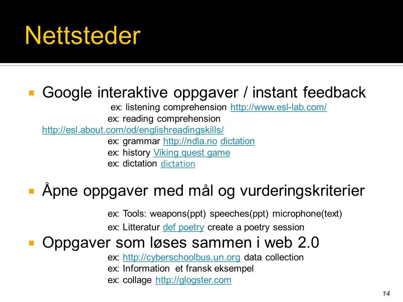  Google interaktive oppgaver / instant feedback ex: listening comprehension http://www.esl-lab.com/http://www.esl-lab.com/ ex: reading comprehension