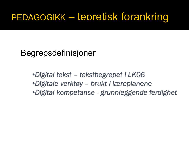 Begrepsdefinisjoner • Digital tekst – tekstbegrepet i LK06 • Digitale verktøy – brukt i læreplanene • Digital kompetanse - grunnleggende ferdighet