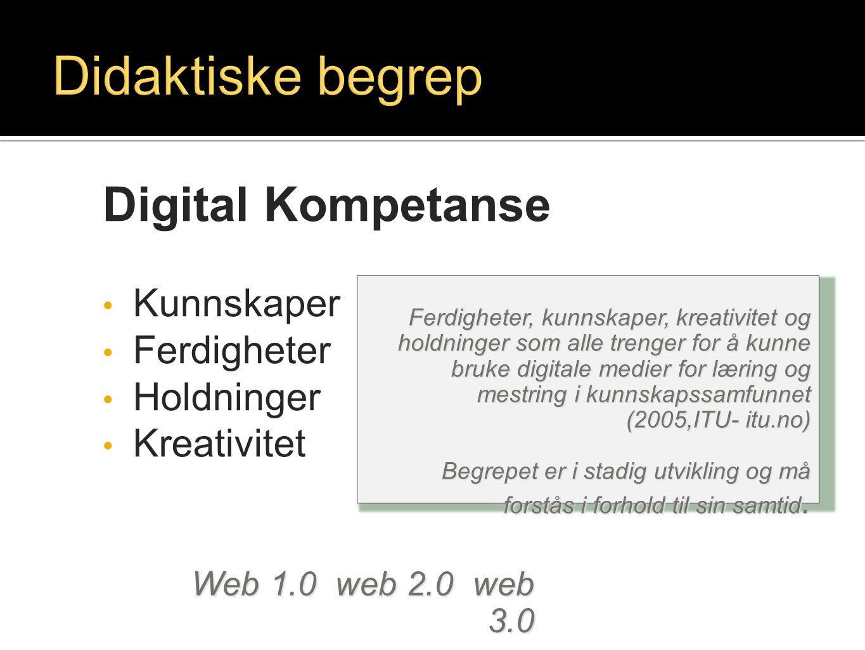 Digital Kompetanse • Kunnskaper • Ferdigheter • Holdninger • Kreativitet Ferdigheter, kunnskaper, kreativitet og holdninger som alle trenger for å kun