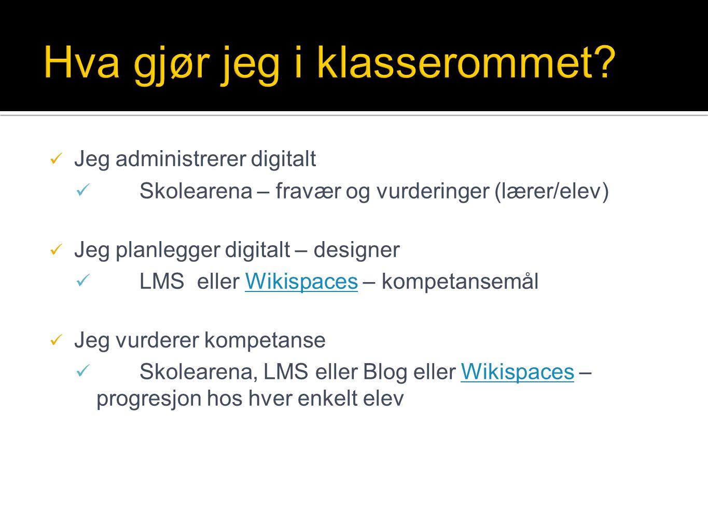  Jeg administrerer digitalt  Skolearena – fravær og vurderinger (lærer/elev)  Jeg planlegger digitalt – designer  LMS eller Wikispaces – kompetans