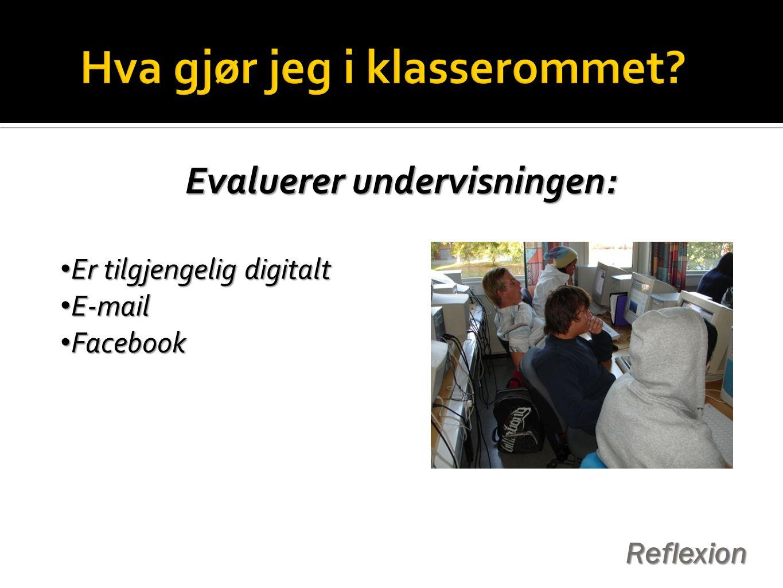 Evaluerer undervisningen: • Er tilgjengelig digitalt • E-mail • Facebook Reflexion