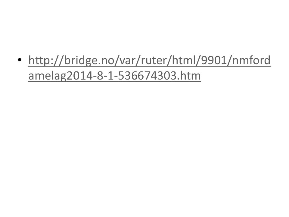 • http://bridge.no/var/ruter/html/9901/nmford amelag2014-8-1-536674303.htm http://bridge.no/var/ruter/html/9901/nmford amelag2014-8-1-536674303.htm